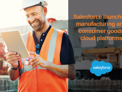 Salesforce Launches Manufacturing and Consumer Goods Cloud Platforms