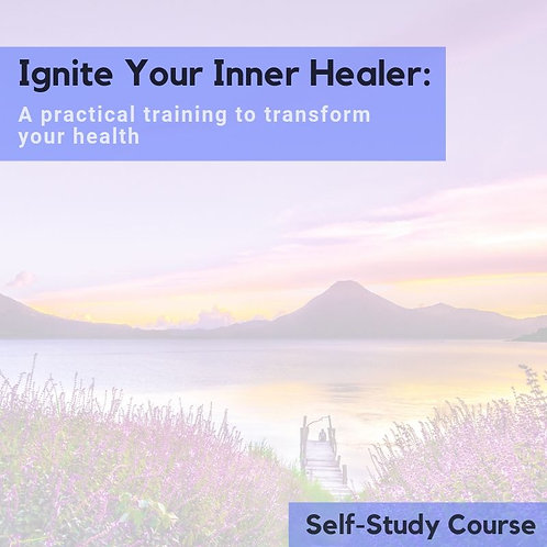 Ignite Your Inner Healer: A Practical Training to Transform Your Health