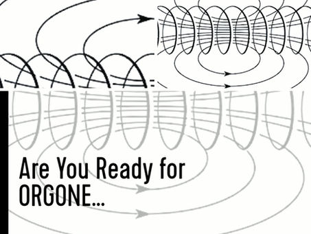 Are You Ready for ORGONE...