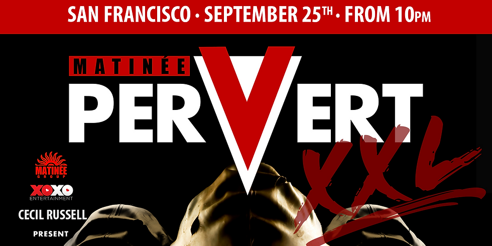 XOXO and Cecil Russell presents Matinee PERVERT XXL San Francisco Leather Weekend Edition