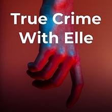 True Crime With Elle.jpg