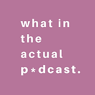 What In the Actual Podcast Logo.png
