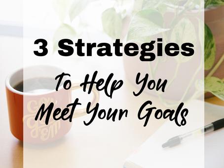 3 Strategies to Help You Meet Your Goals
