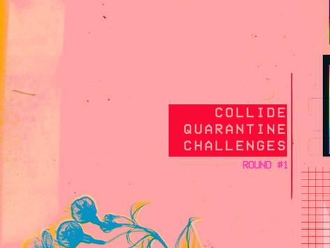 Collide Quarantine Challenges - Round #1