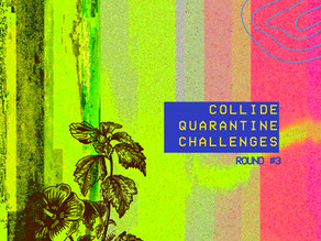 Collide Quarantine Challenges - Round #3