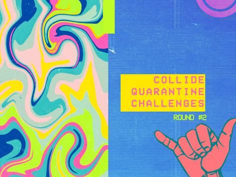 Collide Quarantine Challenges - Round #2