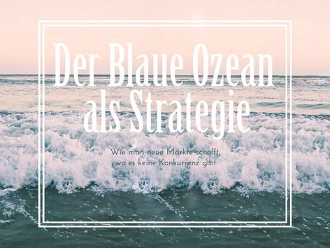 Buch-Teaser – Der Blaue Ozean als Strategie: Wie man neue Märkte schafft, wo es keine Konkurrenz gib