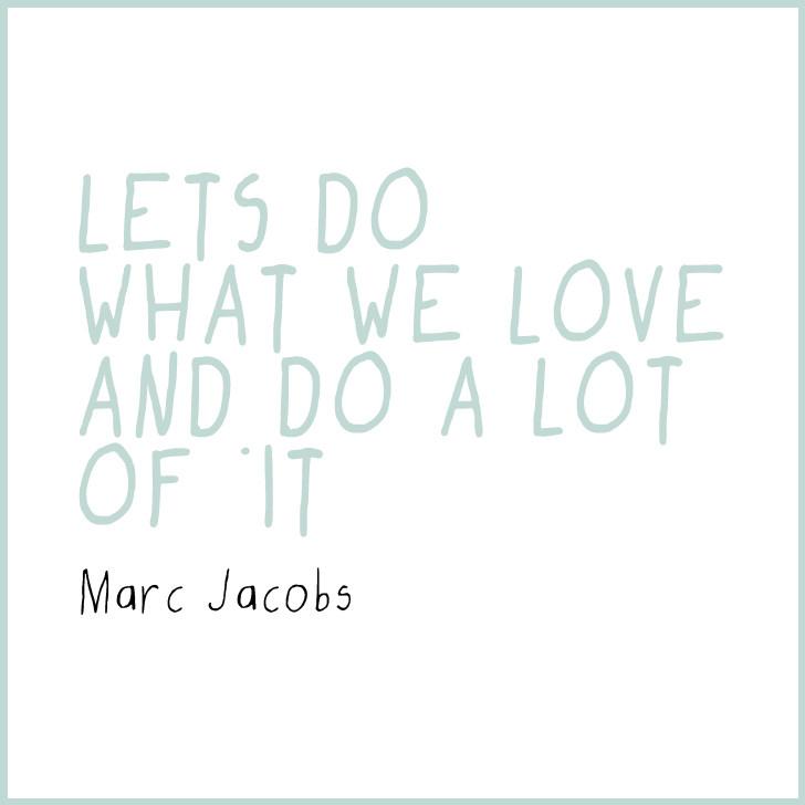 Let's do what we love and do a lot of it. Quotes Marc Jacobs; Andrea Alton, PR-Coach - PR selber machen