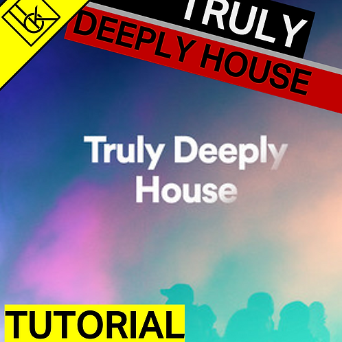 Truly Deeply House Tutorial - Project files & Samples