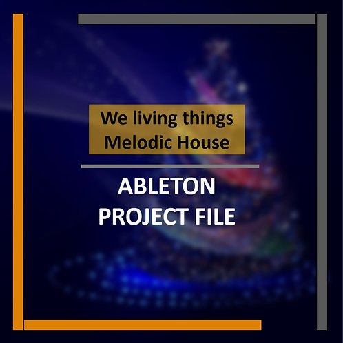 We living things - Melodic House Ableton Project File