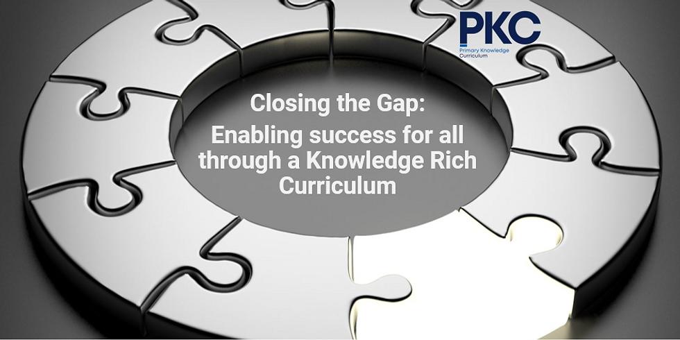 Closing the Gap: Enabling success for all through a Knowledge Rich Curriculum