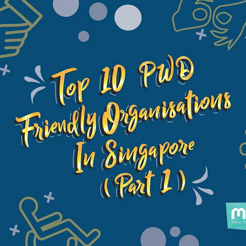 Top 10 PwD Friendly Organisations in Singapore (Part 1)
