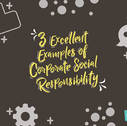 3 Excellent Examples of Corporate Social Responsibility