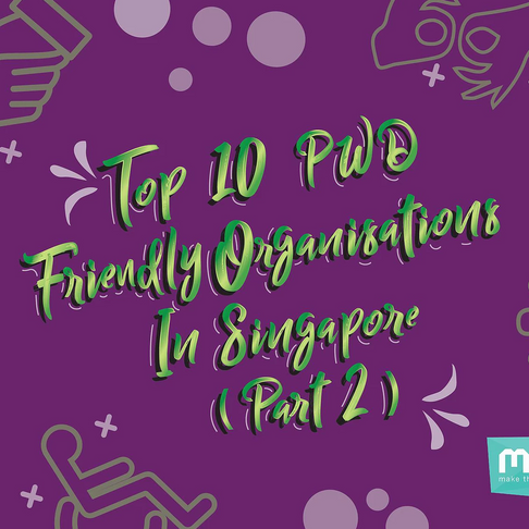 Top 10 PwD Friendly Organisations in Singapore (Part 2)