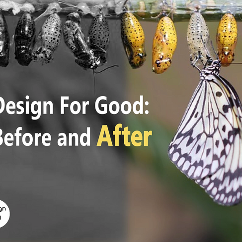 Design For Good: Before and After