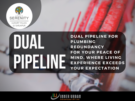 DUAL PIPELINE FOR PLUMBING REDUNDANCY FOR YOUR PEACE OF MIND. WHERE LIVING EXPERIENCE EXCEEDS YOUR