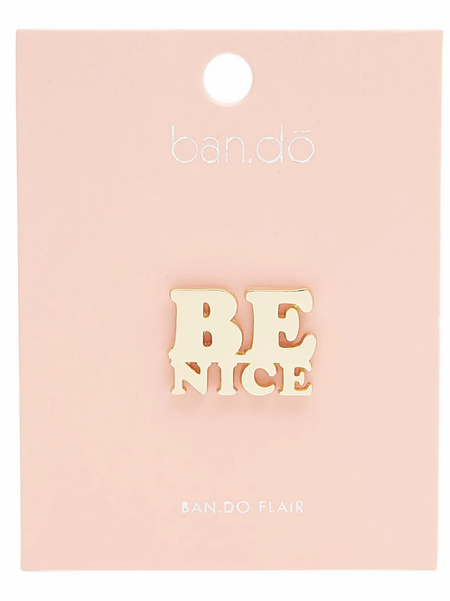 Bando - Be Nice Pin
