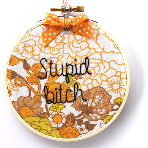 Stupid Bitch Embroidery