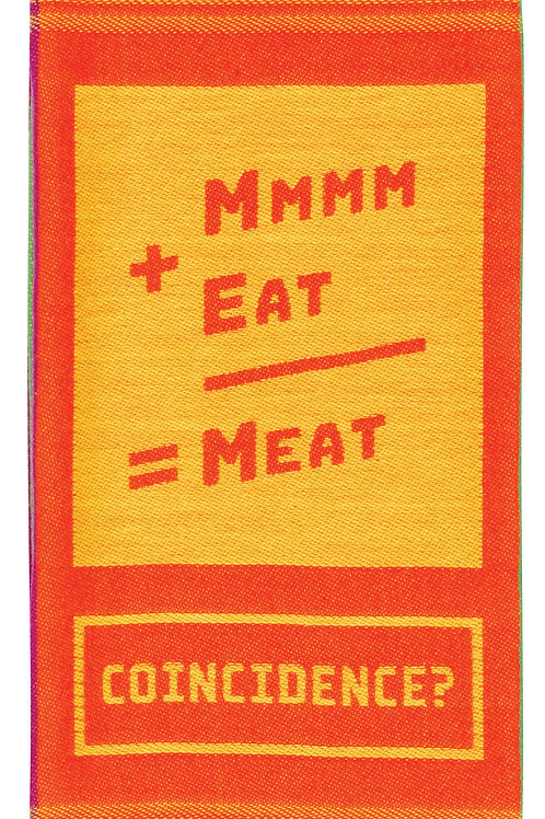 MMMM+EAT=MEAT. COINCIDENCE? DISH TOWEL