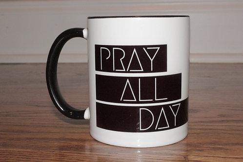 Pray All Day Coffee Mug