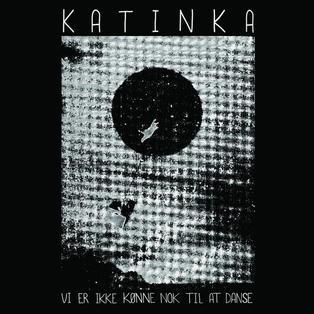 KATINKA – VI ER IKKE KØNNE NOK TIL AT DANSE
