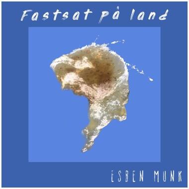 ESBEN MUNK – FASTSAT PÅ LAND