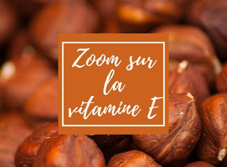 Zoom sur la Vitamine E