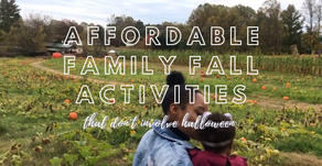 FUN & AFFORDABLE (HALLOWEEN-FREE) FAMILY FALL ACTIVITIES