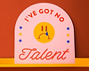 Colorful sign saying 'I've got no talent'