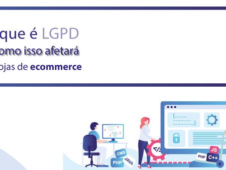 O que é LGPD e como isso afetará as lojas de ecommerce
