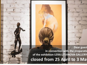 Dear guests, in connection with the preparation of the exhibition, our gallery is closed from 25 Apr