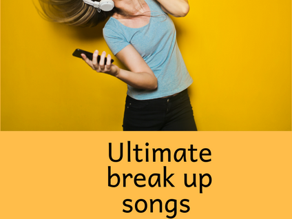 Ultimate list of break up songs