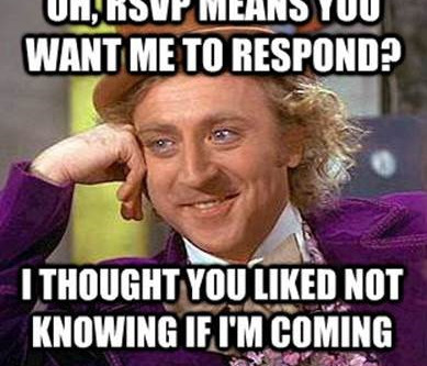 The importance of RSVP's | Yes or no, just let us KNOW!