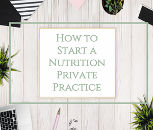 How to Start a Nutrition Private Practice - Part 1
