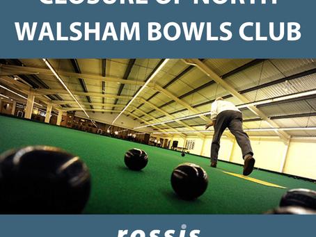 Closure of North Walsham Bowls