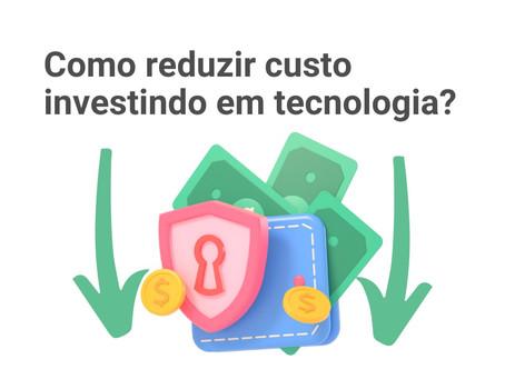 Como reduzir custo investindo em tecnologia?