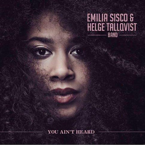 Emilia Sisco & Helge Tallqvist Band - You Ain't Heard