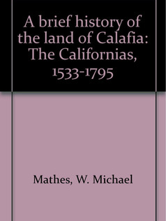 A Brief History of the Land of Calafia: the Californias, 1533- 1795