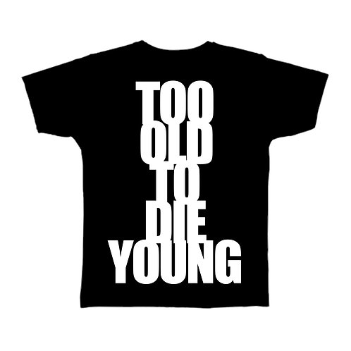 TOO OLD TO DIE YOUNG Tee (Women)
