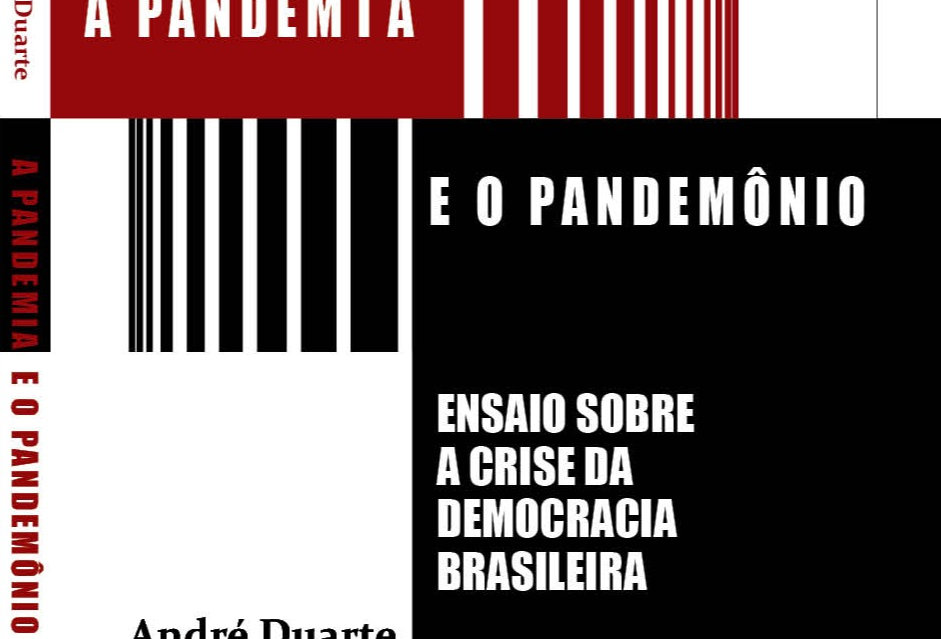 A Pandemia e o Pandemônio: Ensaio sobre a crise da democracia no Brasil