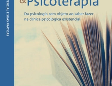 Existência & Psicoterapia - da psicologia sem objeto ao saber fazer
