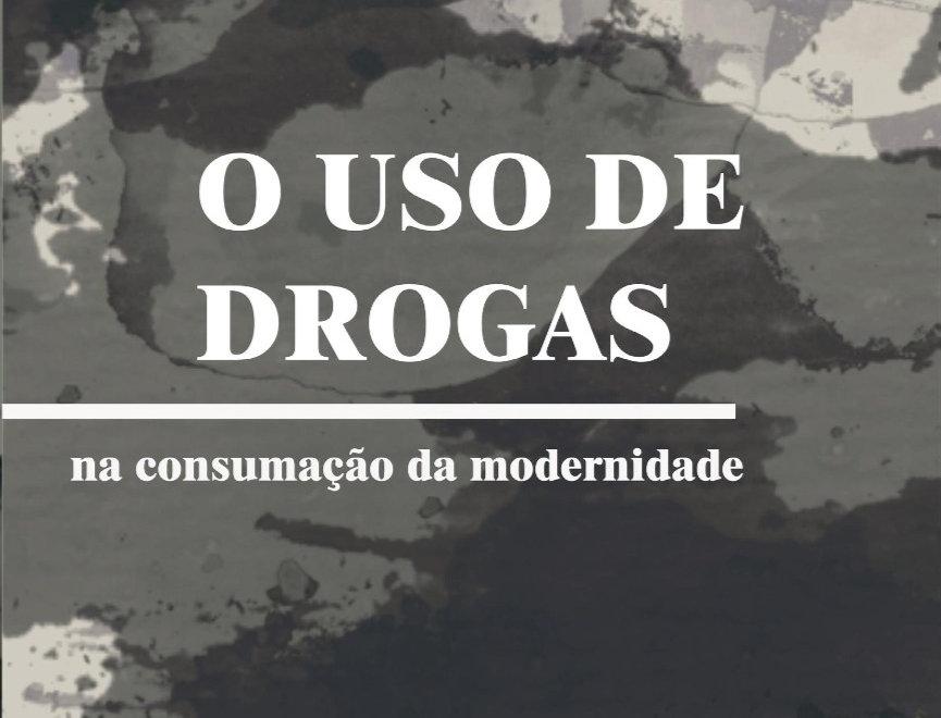 O uso de Drogas na consumação da modernidade