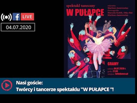 """FB live 4 lipca 2020: twórcy i tancerze spektaklu """"W Pułapce""""!"""