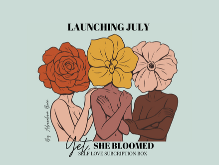 Yet, she bloomed! | Coming to a mailbox near you! | Self love subscription box | July 2020