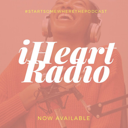 Start Somewhere: the Podcast is now available on iHeart Radio!