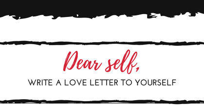 Love Letters Anonymous | Dear self,  | Write a love letter to yourself.