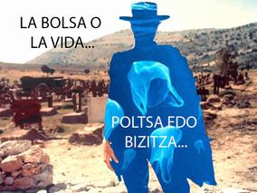 """""""La bolsa o la vida """" """"Poltsa ala bizitza"""""""