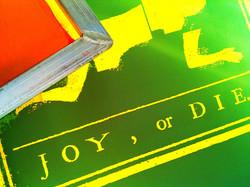 Joy or Die silkscreen