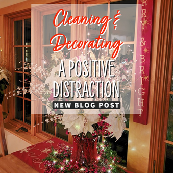 Cleaning & Decorating - A Positive Distraction
