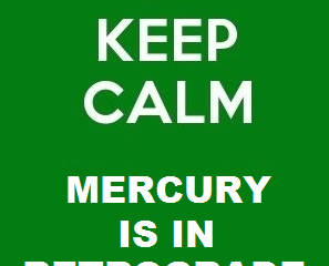 Keep Calm...Mercury is in retrograde, again!